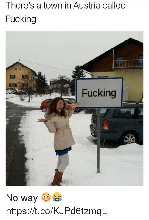 Fucking, Memes, and Austria: There's a town in Austria called  Fucking  Fucking No way 😳😂 https://t.co/KJPd6tzmqL