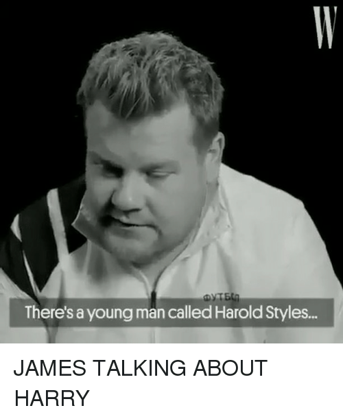 Memes, 🤖, and Harry: There's a young man called Harold Styles.. JAMES TALKING ABOUT HARRY