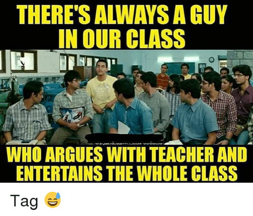 Memes, Teacher, and 🤖: THERE'S ALWAYS A GUY  IN OUR CLASS  WHO ARGUES WITH TEACHER AND  ENTERTAINS THE WHOLE CLASS Tag 😅