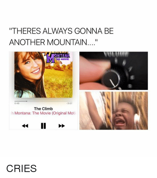 """Climbing, Crying, and Movies: """"THERES ALWAYS GONNA BE  ANOTHER MOUNTAIN  ONTANA  THE MOVIE  0:49  3:07  The Climb  h Montana: The Movie (Original Moti CRIES"""
