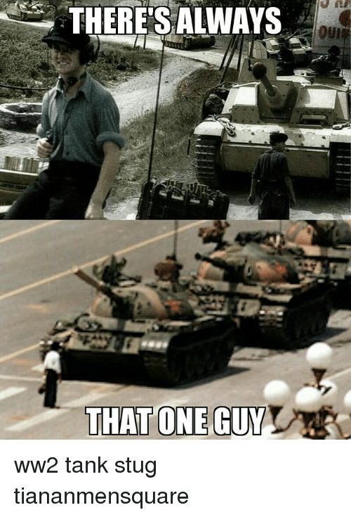 Memes, 🤖, and Ww2: THERE'S ALWAYS  our ww2 tank stug tiananmensquare