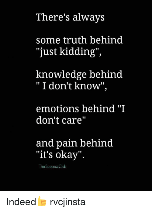 there s always some truth behind just kidding knowledge behind i don
