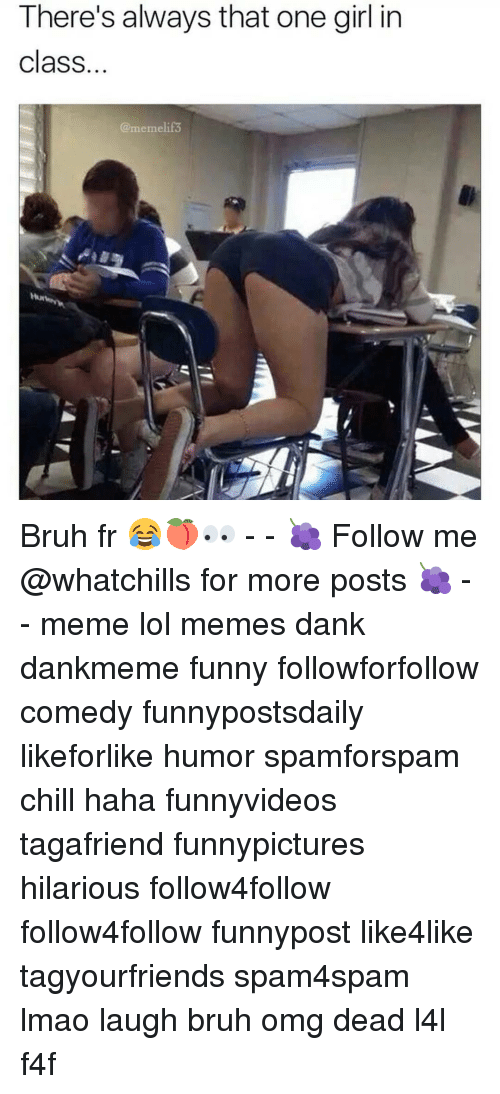 Chill, Memes, and 🤖: There's always that one girl in  class  meme  Hur Bruh fr 😂🍑👀 - - 🍇 Follow me @whatchills for more posts 🍇 - - meme lol memes dank dankmeme funny followforfollow comedy funnypostsdaily likeforlike humor spamforspam chill haha funnyvideos tagafriend funnypictures hilarious follow4follow follow4follow funnypost like4like tagyourfriends spam4spam lmao laugh bruh omg dead l4l f4f