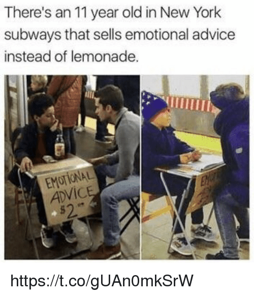 Advice, Memes, and New York: There's an 11 year old in New York  subways that sells emotional advice  instead of lemonade.  EMOTIONAL  ADVIC  s2 https://t.co/gUAn0mkSrW