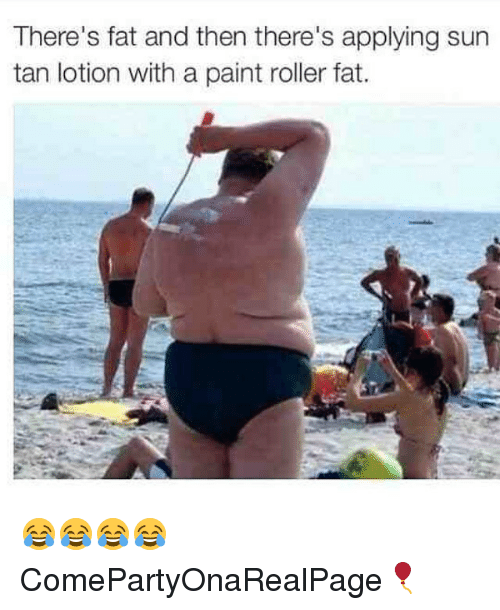 theres fat and then theres applying sun tan lotion with 1852939 🔥 25 best memes about fat, girl memes, and paintings fat, girl