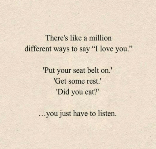 """belt: There's like a million  different ways to say """"I love you  Put your seat belt on  Get some rest.  Did you eat?""""  ...you just have to listen."""