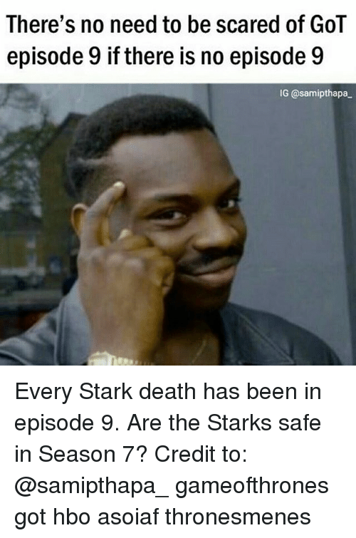 Hbo, Memes, and Death: There's no need to be scared of GOT  episode 9 if there is no episode 9  IG @sami pthapa- Every Stark death has been in episode 9. Are the Starks safe in Season 7? Credit to: @samipthapa_ gameofthrones got hbo asoiaf thronesmenes