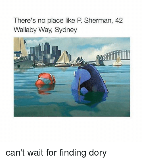 Sherman: There's no place like P. Sherman, 42  Wallaby Way, Sydney can't wait for finding dory