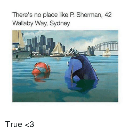 Sherman: There's no place like P Sherman, 42  Wallaby Way, Sydney True <3