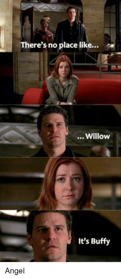 Memes, Angel, and 🤖: There's no place like...  Willow  It's Buffy Angel