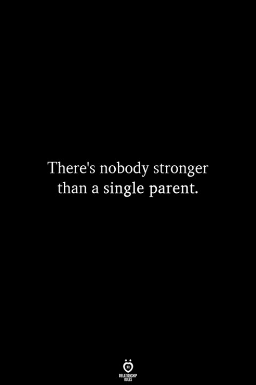 single parent: There's nobody stronger  than a single parent.
