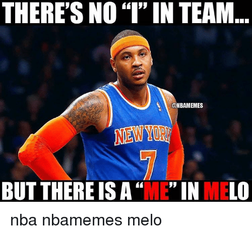 """Basketball: THERE'S NO""""I"""" IN TEAM  @NBAMEMES  BUT THERE IS A  """"ME"""" IN MELO nba nbamemes melo"""