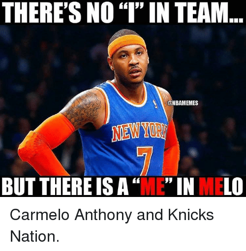 """Carmelo Anthony, Memes, and 🤖: THERE'S NO""""I"""" IN TEAM  @NBAMEMES  BUT THERE IS A  """"ME"""" IN MELO Carmelo Anthony and Knicks Nation."""