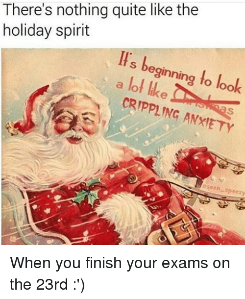 holiday spirit: There's nothing quite like the  holiday spirit  Hs beginning  to look  a lot lke  PING ANXIETY  ean-speezy When you finish your exams on the 23rd :')