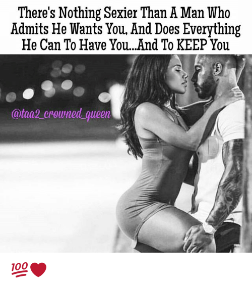 Sexiers: There's Nothing Sexier Than A Man Who  Admits He Wants You, And Does Everything  He Can To Have You...And To KEEP You  @taa2 crowned queen 💯❤