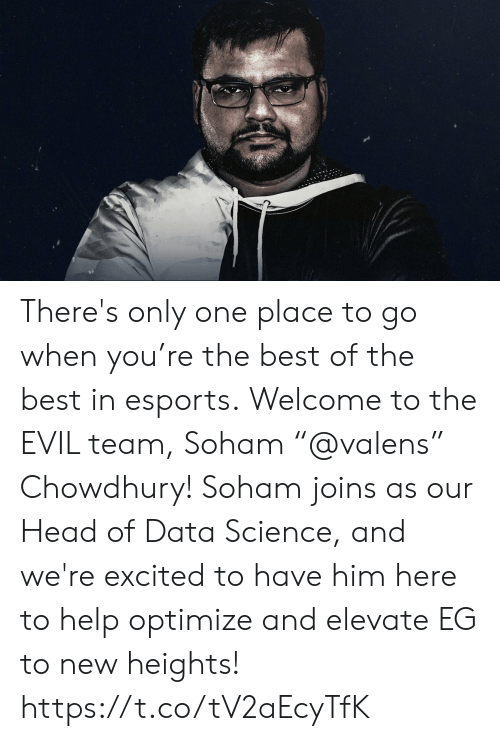 "Heights: There's only one place to go when you're the best of the best in esports.  Welcome to the EVIL team, Soham ""@valens"" Chowdhury! Soham joins as our Head of Data Science, and we're excited to have him here to help optimize and elevate EG to new heights! https://t.co/tV2aEcyTfK"