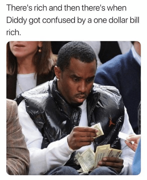 Diddy: There's rich and then there's whern  Diddy got confused by a one dollar bill  rich