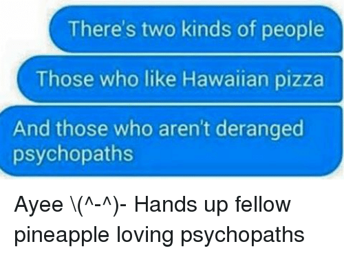theres two kinds of people those who like hawaiian pizza 9249898 there's two kinds of people those who like hawaiian pizza and