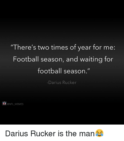 """meme: """"There's two times of year for me  Football season, and waiting for  football season.""""  Darius Rucker  NFL MEMES Darius Rucker is the man😂"""