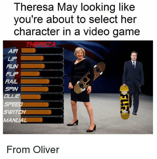 Dank Memes, Air, and Speed: Theresa May looking like  you're about to select her  character in a video game  AIR  LAP  RUN  FLIP  RAIL  SPIN  OLLIE  SPEED  SWITCH  MAN From Oliver