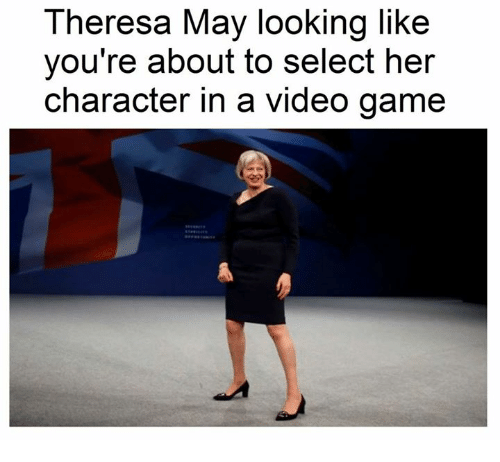 Dank Memes, Video Game, and Theresa May: Theresa May looking like  you're about to select her  character in a video game