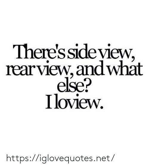 What Else: There'sside yiew,  rearview, and what  else?  Iloview. https://iglovequotes.net/