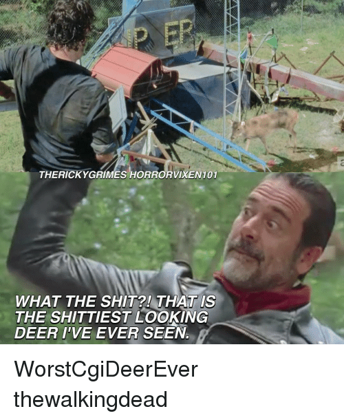 What The Shit: THERICKYGRIMES HOR  WHAT THE SHIT? TIS  THAT THE SHITTIEST LOOKING  DEER I'VE EVER SEEN. WorstCgiDeerEver thewalkingdead