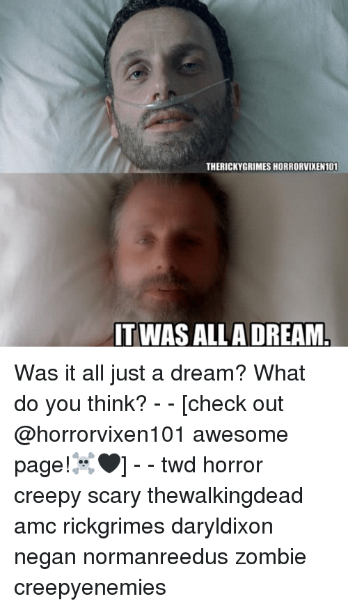 A Dream, Creepy, and Memes: THERICKYGRIMES HORRORVIXEN101  ITWAS ALLA DREAM Was it all just a dream? What do you think? - - [check out @horrorvixen101 awesome page!☠️🖤] - - twd horror creepy scary thewalkingdead amc rickgrimes daryldixon negan normanreedus zombie creepyenemies