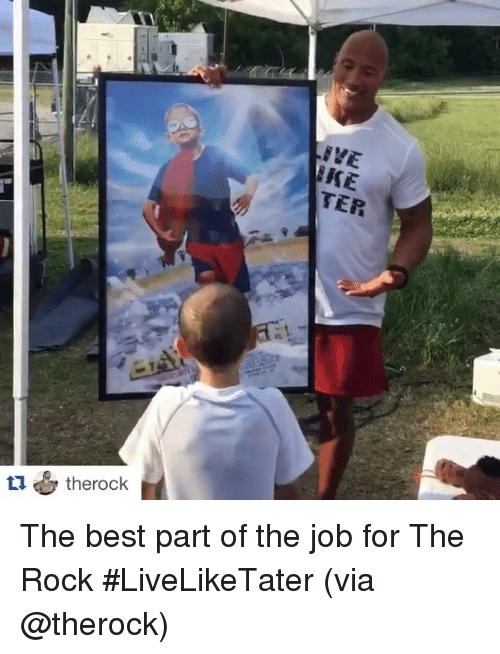Sports, The Rock, and Best: therock  TEVE  EKE  TER The best part of the job for The Rock #LiveLikeTater (via @therock)