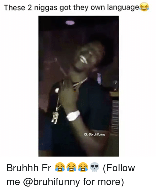 Memes, 🤖, and Got: These 2 niggas got they own languaget  IG: abruhifunny Bruhhh Fr 😂😂😂💀 (Follow me @bruhifunny for more)