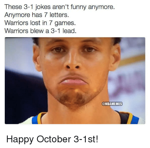 Warriors Blew A 3 1 Lead: These 3-1 jokes aren't funny anymore  Anymore has 7 letters  Warriors lost in 7 games  Warriors blew a 3-1 lead  @NBAMEMES Happy October 3-1st!