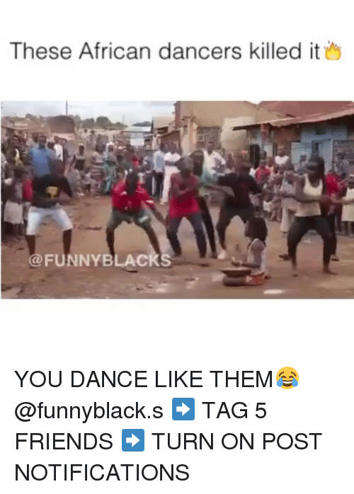 Dank Memes: These African dancers killed it  FUNNY BLAC YOU DANCE LIKE THEM😂 @funnyblack.s ➡️ TAG 5 FRIENDS ➡️ TURN ON POST NOTIFICATIONS