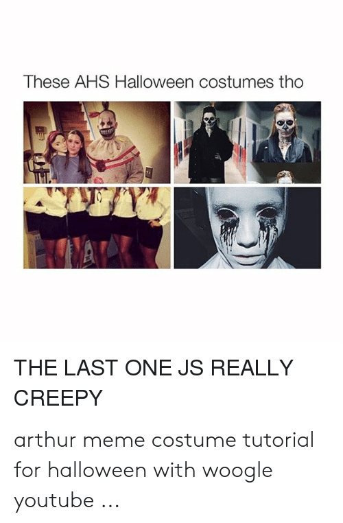 Meme Costume: These AHS Halloween costumes tho  THE LAST ONE JS REALLY  CREEPY arthur meme costume tutorial for halloween with woogle youtube ...