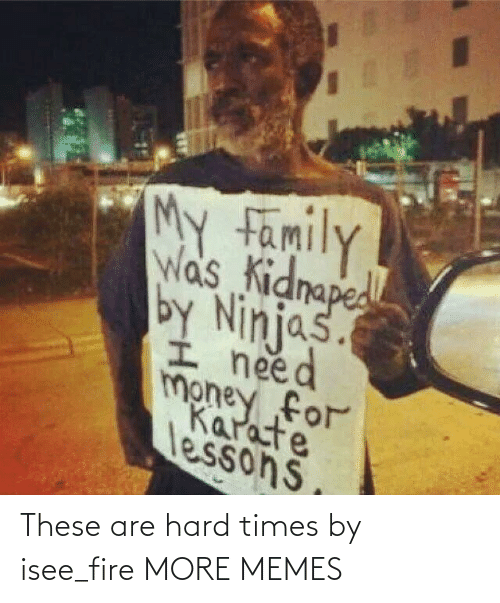 hard times: These are hard times by isee_fire MORE MEMES