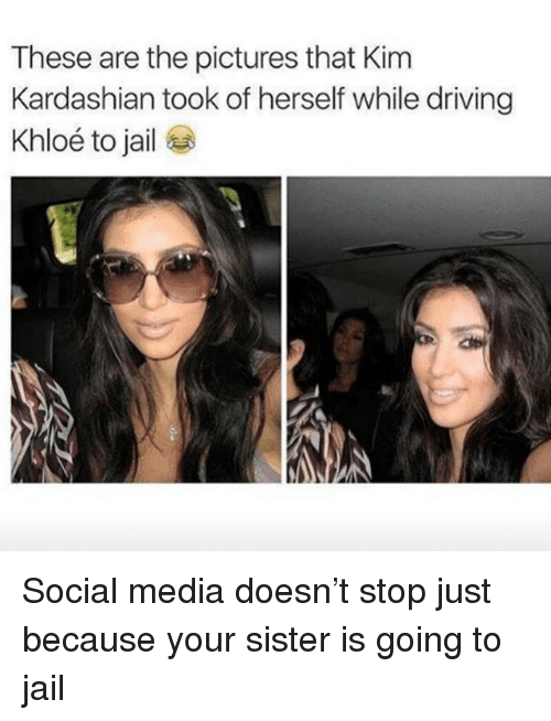Driving, Jail, and Kim Kardashian: These are the pictures that Kim  Kardashian took of herself while driving  Khloé to jail Social media doesn't stop just because your sister is going to jail