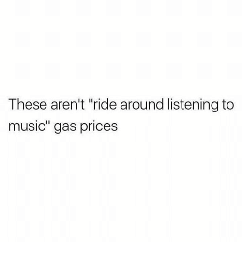"""Music, Gas Prices, and  Around: These aren't """"ride around listening to  music"""" gas prices"""