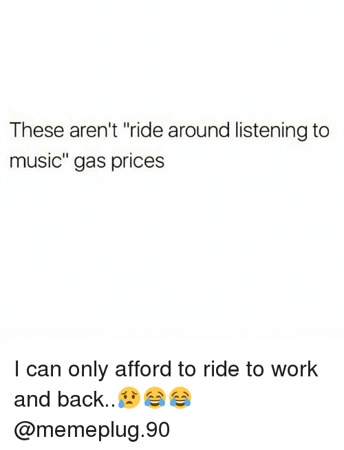 """Memes, Music, and Work: These aren't """"ride around listening to  music"""" gas prices I can only afford to ride to work and back..😥😂😂 @memeplug.90"""