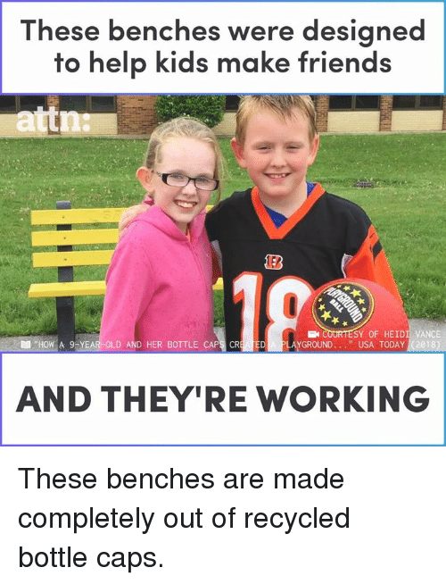 """benches: These benches were designed  to help kids make friends  COURTESY OF HEIDI  AYGROUND ."""" USA TODAY (2018  VANCE  )  """"HO, A 9tyBR-OLD AND HER BOTTLE CAP  AND THEY'RE WORKING These benches are made completely out of recycled bottle caps."""