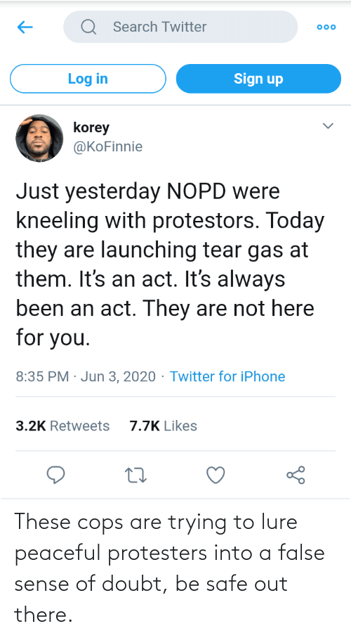 Doubt: These cops are trying to lure peaceful protesters into a false sense of doubt, be safe out there.