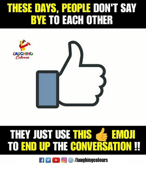 Indianpeoplefacebook, They, and Esr: THESE DAYS, PEOPLE DON'T SAY  BYE TO EACH OTHER  LAUGHINC  THEY JUST USE THISEMon  TO END UP THE CONVERSATION!!  ESR >回够/laughingcolours