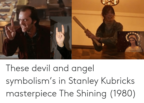 symbolism: These devil and angel symbolism's in Stanley Kubricks masterpiece The Shining (1980)