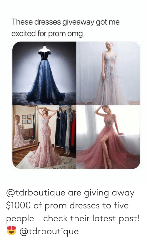 Girl Memes: These dresses giveaway got me  excited for prom omg @tdrboutique are giving away $1000 of prom dresses to five people - check their latest post! 😍 @tdrboutique