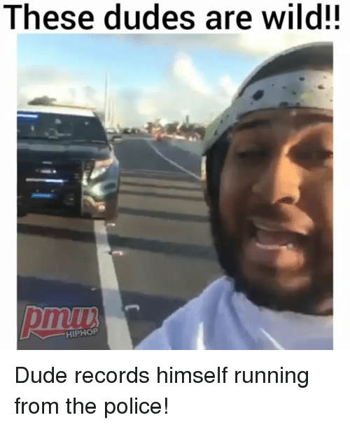 Dude, Memes, and Police: These dudes are wild!!  HIPHOP Dude records himself running from the police!