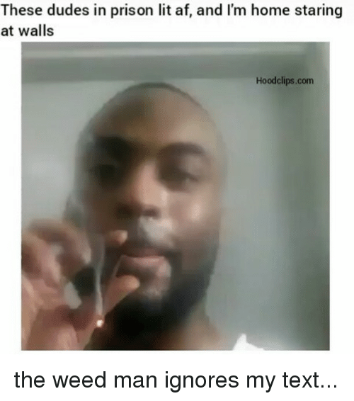 SIZZLE: These dudes in prison lit af, and I'm home staring  at walls  Hoodclips.com the weed man ignores my text...