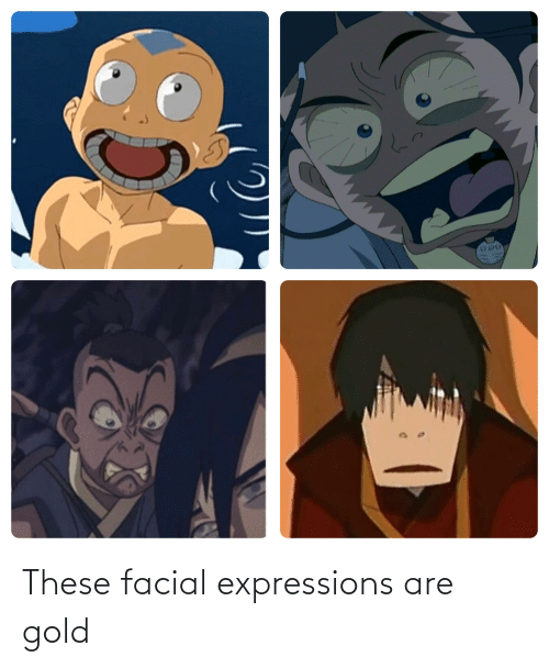 Gold,  Facial Expressions, and Expressions: These facial expressions are gold