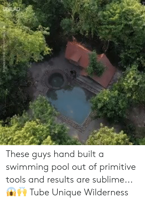 Wilderness: These guys hand built a swimming pool out of primitive tools and results are sublime...😱🙌  Tube Unique Wilderness