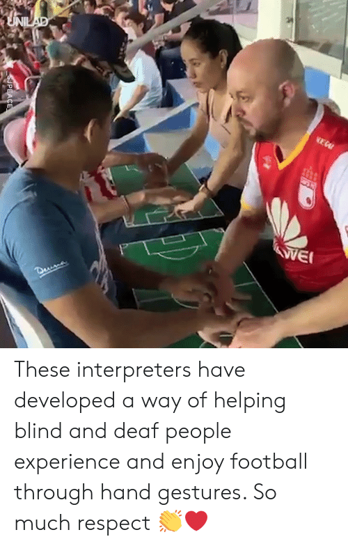 Gestures: These interpreters have developed a way of helping blind and deaf people experience and enjoy football through hand gestures. So much respect 👏❤️️
