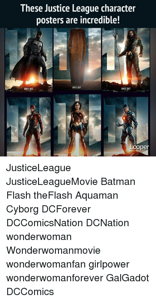 Batman, Memes, and Justice: These Justice League character  posters are incredible!  UNITE 2017  UNITE 2017  UNITE 2017  coper JusticeLeague JusticeLeagueMovie Batman Flash theFlash Aquaman Cyborg DCForever DCComicsNation DCNation wonderwoman Wonderwomanmovie wonderwomanfan girlpower wonderwomanforever GalGadot DCComics