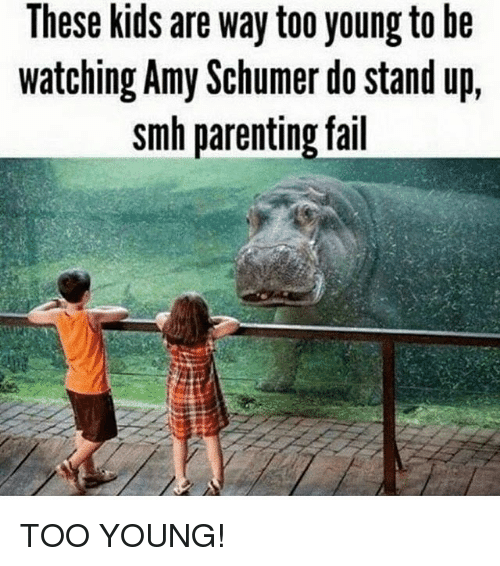 Amy Schumer, Fail, and Memes: These kids are way too young tobe  watching Amy Schumer do stand up,  smh parenting fail TOO YOUNG!