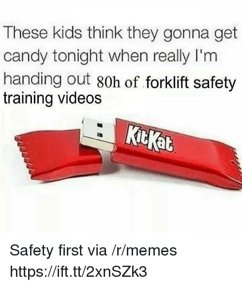 Kitkat: These kids think they gonna get  candy tonight when really I'm  handing out 80h of forklift safety  training videos  KitKat Safety first via /r/memes https://ift.tt/2xnSZk3